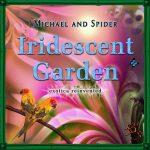 Iridescent Garden CD 2008 - Michael and Spider