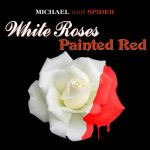 Michael and Spider - White Roses Painted Red CD Cover